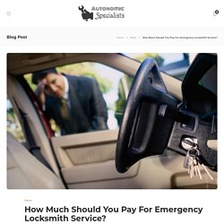 How Much Should You Pay For Emergency Locksmith Service? – Autonomic Specialists