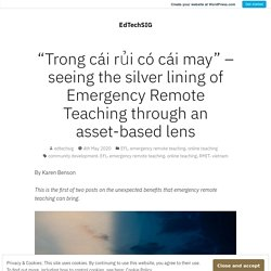 """""""Trong cái rủi có cái may"""" – seeing the silver lining of Emergency Remote Teaching through an asset-based lens – EdTechSIG"""