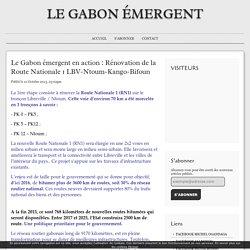 Le Gabon émergent en action : Rénovation de la Route Nationale 1 LBV-Ntoum-Kango-Bifoun - Le Gabon Émergent