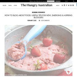 How to blog about food: useful tips for new, emerging & aspiring bloggers