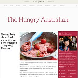 How to Blog About Food: Useful Tips for New, Emerging and Aspiring Food Bloggers | The Hungry Australian