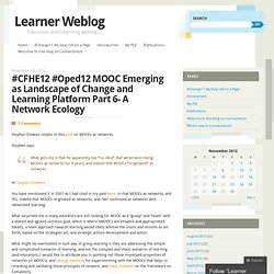 #CFHE12 #Oped12 MOOC Emerging as Landscape of Change and Learning Platform Part 6- A Network Ecology