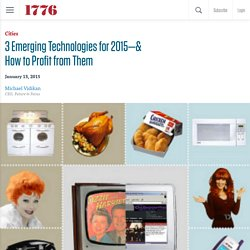 3 Emerging Technologies for 2015—& How to Profit from Them - 3 Emerging Technologies for 2015—& How to Profit from Them