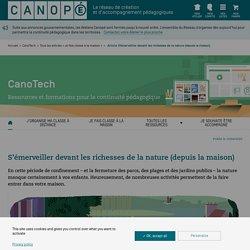 S'émerveiller devant les richesses de la nature (depuis la maison) - CanoTech