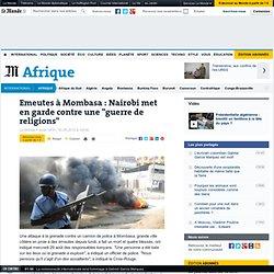"""Emeutes à Mombasa : Nairobi met en garde contre une """"guerre de religions"""""""