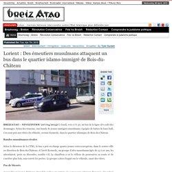 Lorient : Des émeutiers musulmans attaquent un bus dans le quartier de Bois-du-Château