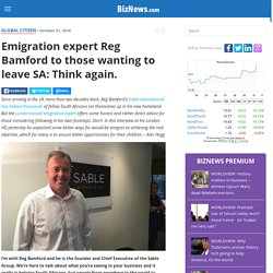 Emigration expert Reg Bamford to those wanting to leave SA: Think again. - BizNews.com