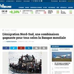 L'émigration Nord-Sud, une combinaison gagnante pour tous selon la Banque mondiale