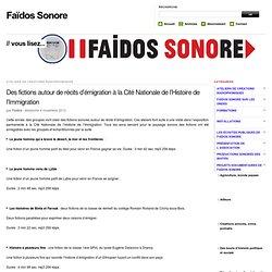 Des fictions autour de récits d'émigration à la Cité Nationale de l'Histoire de l'Immigration - Faïdos Sonore