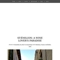 St-Émilion: A Wine Lover's Paradise « Tracy Chang