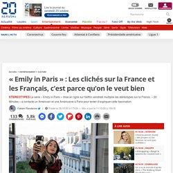 «Emily in Paris»: Les clichés sur la France et les Français, c'est parce qu'on le veut bien