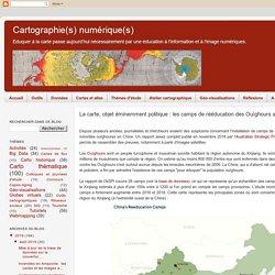 La carte, objet éminemment politique : les camps de rééducation des Ouïghours au Xinjiang