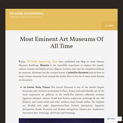 Most Eminent Art Museums Of All Time – EW-Webb Enginnering