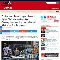 Emirates plans huge plane to fight China carriers to Guangzhou—city popular with Africans for business