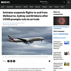 Emirates suspends flights to and from Melbourne, Sydney and Brisbane after COVID prompts cuts to arrivals