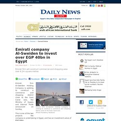 Emirati company Al-Sweiden to invest over EGP 40bn in Egypt