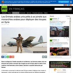 Les Emirats arabes unis prêts à se joindre aux monarchies arabes pour déployer des troupes en Syrie