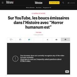"""Sur YouTube, les boucs émissaires dans l'Histoire avec """"Horror humanum est"""" - Télévision"""