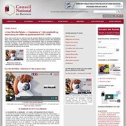 « Les Clés du Palais » : Emission n° 7 du vendredi 15 mars 2013 en vidéo en partenariat LCI / CNB
