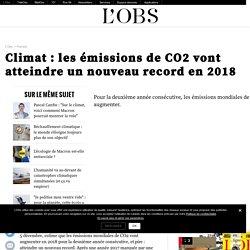 Climat : les émissions de CO2 vont atteindre un nouveau record en 2018