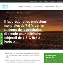 UNENVIRONNEMENT 26/11/19 Il faut réduire les émissions mondiales de 7,6 % par an au cours de la prochaine décennie pour atteindre l'objectif de 1,5°C fixé à Paris, a...