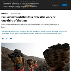 NATURE 04/03/20 Emissions: world has four times the work or one-third of the time - New synthesis shows what a wasted decade means for the climate pact made in Paris.