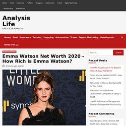 Emma Watson Net Worth 2020 – How Rich is Emma Watson?