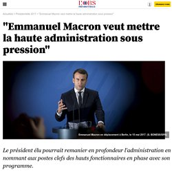 """""""Emmanuel Macron veut mettre la haute administration sous pression"""""""