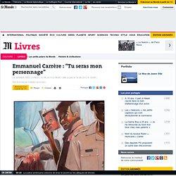 """Emmanuel Carrère : """"Tu seras mon personnage"""""""