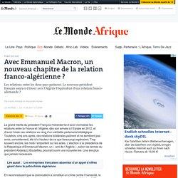 Avec Emmanuel Macron, un nouveau chapitre de la relation franco-algérienne?