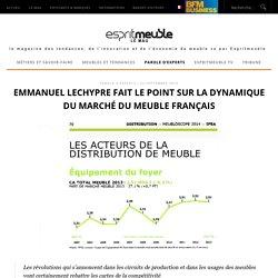 Emmanuel Lechypre fait le point sur la dynamique du marché du meuble français ‹ Esprit meuble le mag
