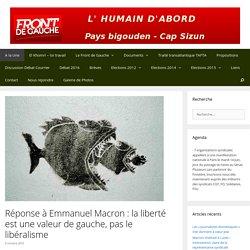 Réponse à Emmanuel Macron : la liberté est une valeur de gauche, pas le libéralisme – Front de Gauche Pays bigouden Cap Sizun