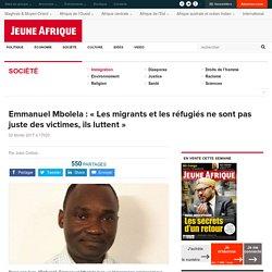 Emmanuel Mbolela : « Les migrants et les réfugiés ne sont pas juste des victimes, ils luttent »