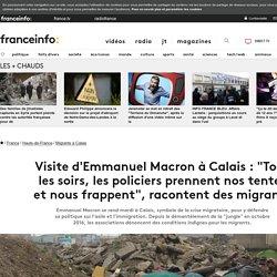 """Visite d'Emmanuel Macron à Calais : """"Tous les soirs, les policiers prennent nos tentes et nous frappent"""", racontent des migrants"""