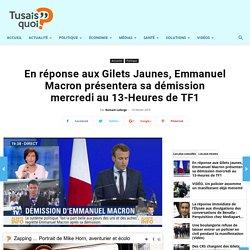 En réponse aux Gilets Jaunes, Emmanuel Macron présentera sa démission mercredi au 13-Heures de TF1