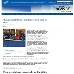 """Emmanuel Sithole"" murder accused back in court:Monday 4 May 2015"