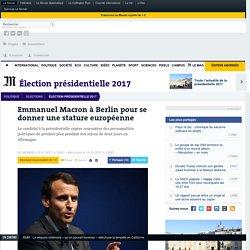 Emmanuel Macron à Berlin pour se donner une stature européenne