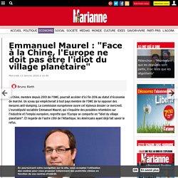 """Emmanuel Maurel : """"Face à la Chine, l'Europe ne doit pas être l'idiot du village planétaire"""""""