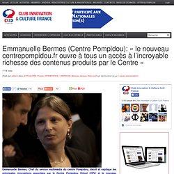 Emmanuelle Bermes (Centre Pompidou): « le nouveau centrepompidou.fr ouvre à tous un accès à l'incroyable richesse des contenus produit par le Centre »