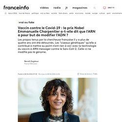 VRAI OU FAKE. Vaccin contre le Covid-19: la prix Nobel Emmanuelle Charpentier a-t-elle dit que l'ARN a pour but de modifier l'ADN?