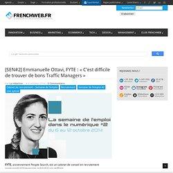 """[SEN#2] Emmanuelle Ottavi, FYTE : """"C'est difficile de trouver de bons Traffic Managers"""" - FrenchWeb.frFrenchWeb.fr"""