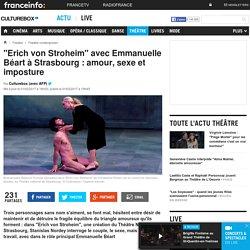 """Erich von Stroheim"" avec Emmanuelle Béart à Strasbourg : amour, sexe et imposture"