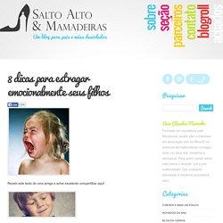 8 dicas para estragar emocionalmente seus filhos - SaltoAlto & Mamadeiras