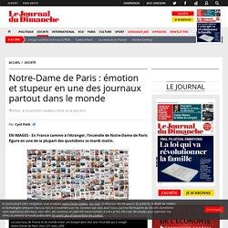 Notre-Dame de Paris : émotion et stupeur en une des journaux partout dans le monde