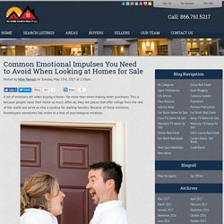 Common Emotional Impulses You Need to Avoid When Looking at Homes for Sale