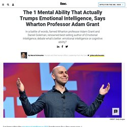 The 1 Mental Ability That Actually Trumps Emotional Intelligence, Says Wharton Professor Adam Grant
