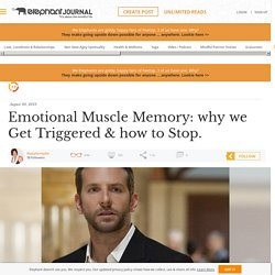 Emotional Muscle Memory: why we Get Triggered & how to Stop.