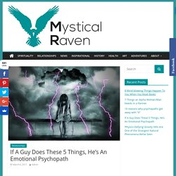 If A Guy Does These 5 Things, He's An Emotional Psychopath – Mystical Raven