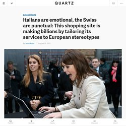 Italians are emotional, the Swiss are punctual: This shopping site is making billions by tailoring its services to European stereotypes