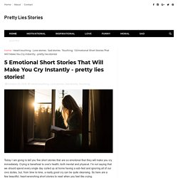 5 Emotional Short Stories That Will Make You Cry Instantly - pretty lies stories! - Pretty Lies Stories